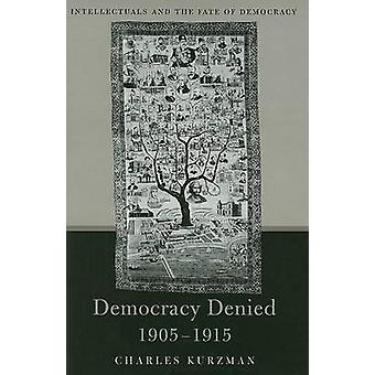 Democracy Denied - 1905-1915 - Intellectuals and the Fate of Democracy