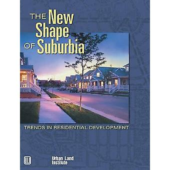 The New Shape of Suburbia - Trends in Residential Development by Adrie