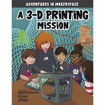 A 3-D Printing Mission by Shannon Mcclintock Miller - 9781496577498 B
