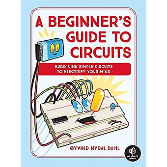 A Beginner's Guide To Circuits - Nine Simple Projects with Lights - So