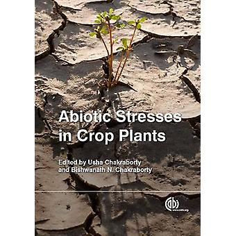 Abiotic Stresses in Crop Plants by Usha Chakraborty - Bishwanath Chak