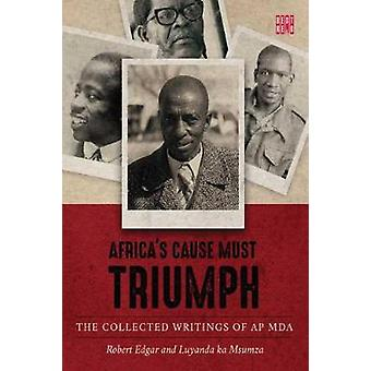 Africa's cause must triumph - The collected writings of A.P. Mda by Ro