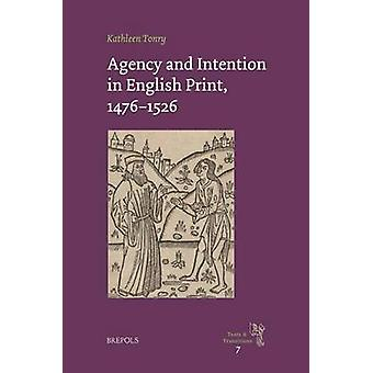 Agency and Intention in English Print - 1476-1526 by Kathleen Tonry -