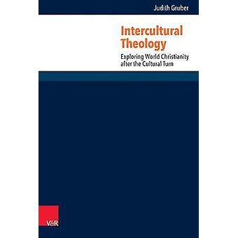 Intercultural Theology - Exploring World Christianity After the Cultur