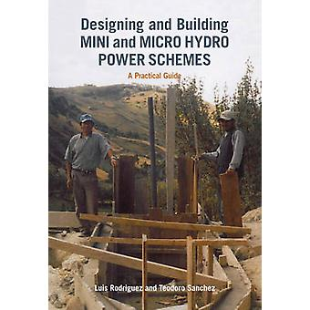 Designing and Building Mini and Micro Hydro Power Schemes - A Practica