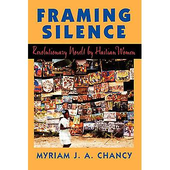 Framing Silence - Revolutionary Novels by Haitian Women by Myriam J. A