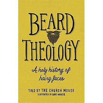 Beard Theology - A holy history of hairy faces by The Church Mouse - 9