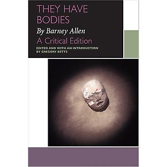 They Have Bodies by Barney Allen  A Critical Edition by Barney Allen & Edited by Gregory Betts