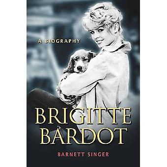 Brigitte Bardot - A Biography by Barnett Singer - 9780786475049 Book