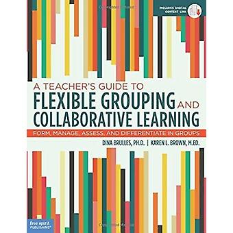 A Teachers Guide to Flexible Grouping and Collaborative Learning by Brulles & DinaBrown & Karen L.