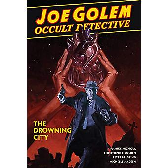 Joe Golem - Occult Detective Vol. 3 - The Drowning City by Mike Mignol