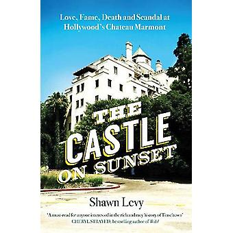 The Castle on Sunset - Love - Fame - Tod und Skandal in Hollywood's
