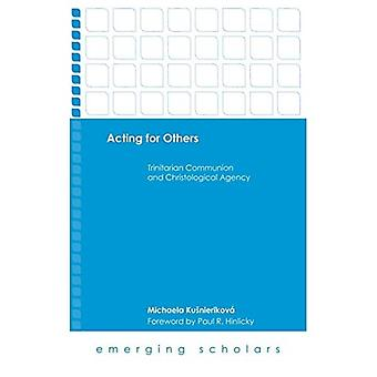 Acting for Others: Trinitarian Communion and Christological Agency (Emerging Scholars)