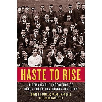Haste To Rise  A Remarkable Experience of Black Education during Jim Crow by David Pilgrim & Franklin Hughes & Preface by David Eisler