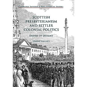 Scottish Presbyterianism and Settler Colonial Politics  Empire of Dissent by Valerie Wallace