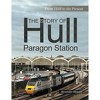 The Story of Hull Paragon Station - From 1848 to the Present by Slings