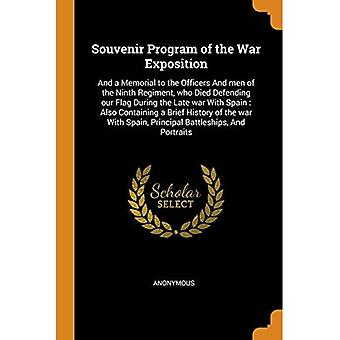 Souvenir Program of the War Exposition: And a Memorial to the Officers and Men of the Ninth Regiment, Who Died Defending Our Flag During the Late War with Spain: Also Containing a Brief History of the War with Spain, Principal Battleships, and Portraits