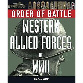Order of Battle Western  Allied Forces of World War 2 by Michael E. Haskew