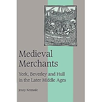 Medieval Merchants : York, Beverley and Hull in the Later Middle Ages