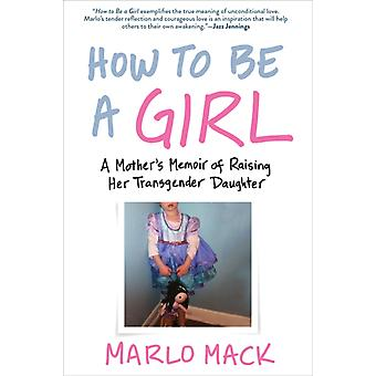 How to be a Girl by Marlo Mack