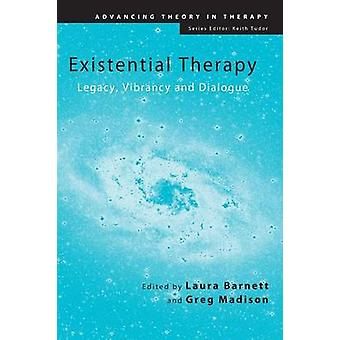 Existential Therapy  Legacy Vibrancy and Dialogue by Edited by Laura Barnett & Edited by Greg Madison