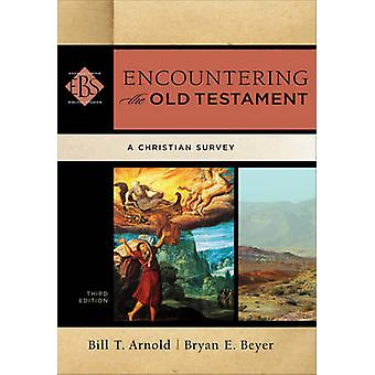 Encountering the Old Testament - A Christian Survey (3rd) by Bill T Ar