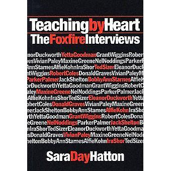 Teaching by Heart - The Foxfire Interviews by Sara Day Hatton - 978080