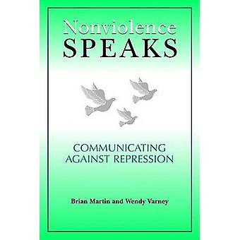 Nonviolence Speaks - Communicating Against Repression by Brian Martin