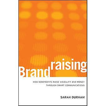 Brandraising - How Nonprofits Raise Visibility and Money Through Smart