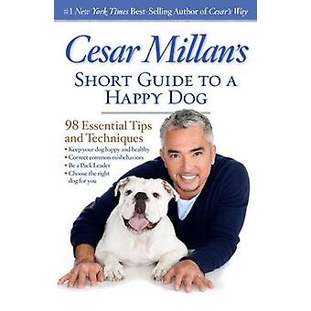 Cesar Millan's Short Guide to a Happy Dog - 98 Essential Tips and Tech