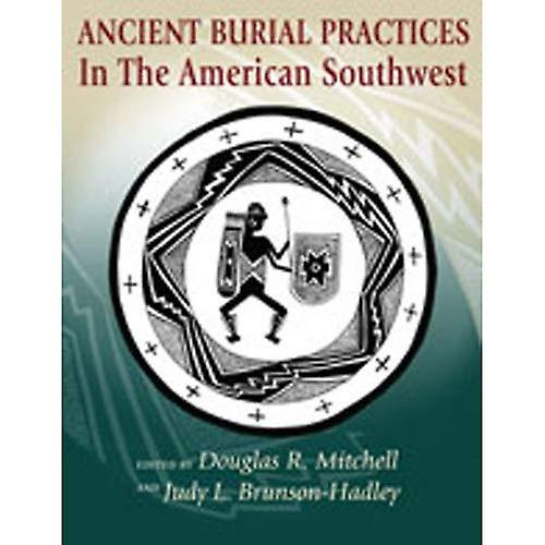 Ancient Burial Practices in the American Southwest: Archaeology, Physical Anthropology, and Native American Perspectives [Illustrated]