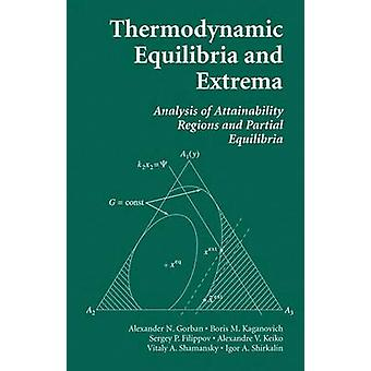 Thermodynamic Equilibria and Extrema  Analysis of Attainability Regions and Partial Equilibrium by Gorban & Alexander N.