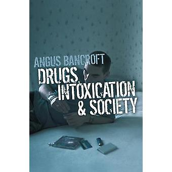 Drugs Intoxication and Society by Bancroft & Angus