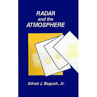 Radar and the Atmosphere by Bogush & Alfred J. & Jr.