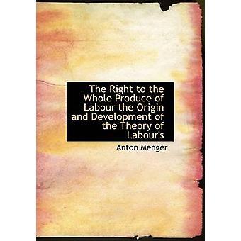 Het recht op de hele opbrengst van arbeid de oorsprong en ontwikkeling van de theorie van arbeid door Menger & Anton