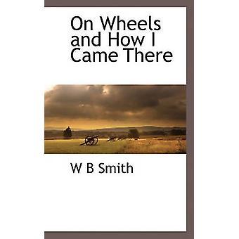Sur roues et comment je suis arrivé par Smith & W B