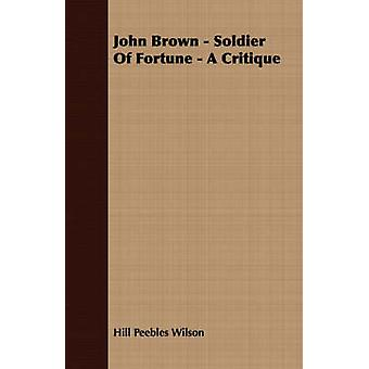John Brown  Soldier Of Fortune  A Critique by Wilson & Hill Peebles