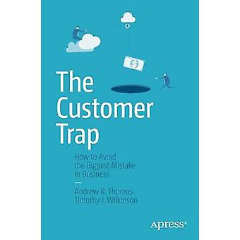 The Customer Trap  How to Avoid the Biggest Mistake in Business by Thomas & Andrew R.