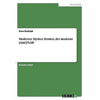 Der Mythos Batman moderner AntiHeld moderne par Rudolph & Sven