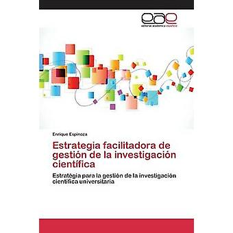 Estrategia facilitadora de gestin de la investigacin cientfica par Espinoza Enrique