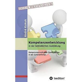 Kompetenzentwicklung in Der Betrieblichen Ausbildung durch Kukuk & Andre