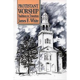 العبادة البروتستانتية -- التقاليد في مرحلة انتقالية من قبل جيمس ف. وايت -- الابن