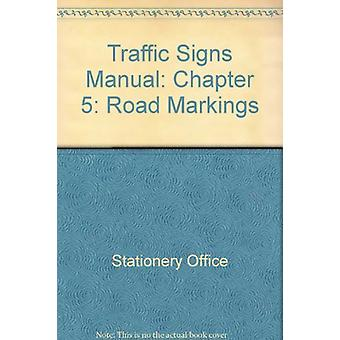 Traffic Signs Manual - Chapter 5 - Road Markings by Stationery Office -