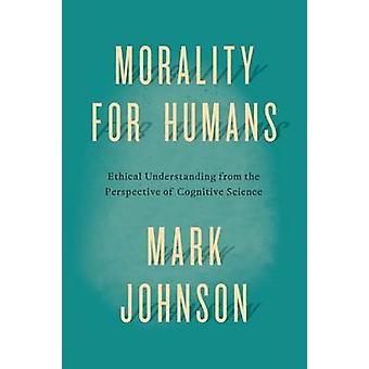 Morality for Humans - Ethical Understanding from the Perspective of Co