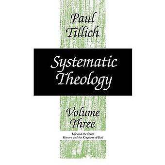 Systematic Theology - v. 3 - Life and the Spirit; History and the Kingd