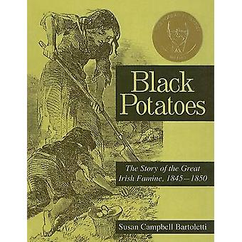 Black Potatoes - The Story of the Great Irish Famine - 1845-1850 by Su