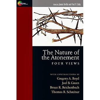 Nature of the Atonement - Four Views - the by James K. Beilby - Paul R