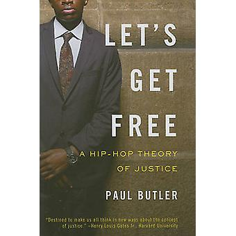 Let's Get Free - A Hip-Hop Theory of Justice by Paul Butler - 97815955