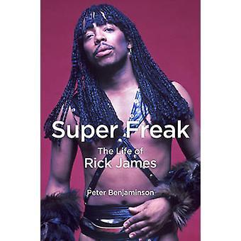 Super Freak - The Life of Rick James by Peter Benjaminson - 9781613749