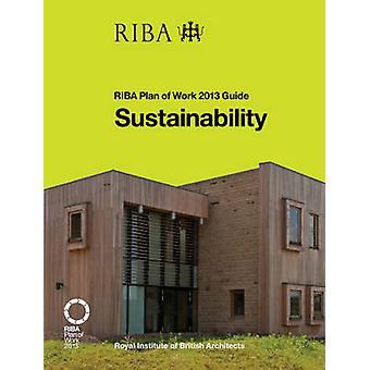 Sustainability - RIBA Plan of Work 2013 Guide - 2013 by Sandy Halliday